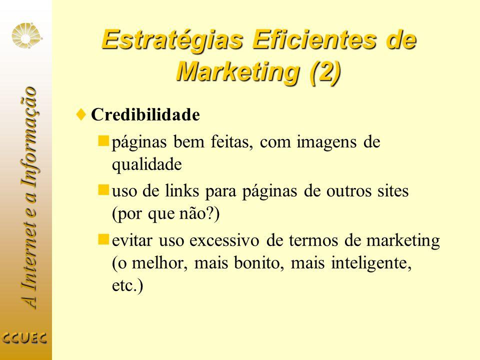 A Internet e a Informação Estratégias Eficientes de Marketing (2) Credibilidade páginas bem feitas, com imagens de qualidade uso de links para páginas