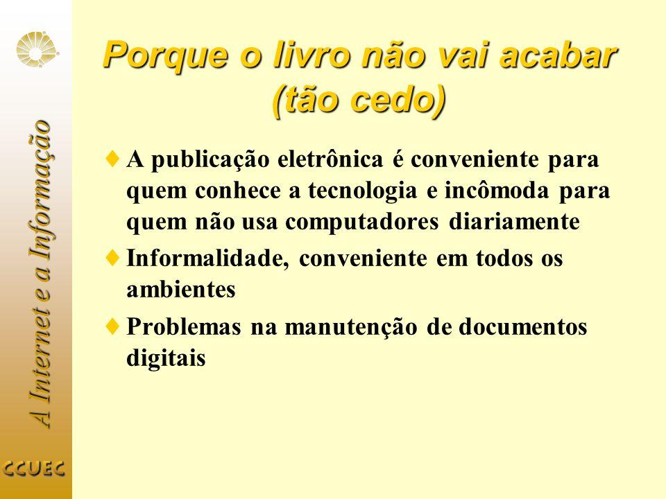 A Internet e a Informação Porque o livro não vai acabar (tão cedo) A publicação eletrônica é conveniente para quem conhece a tecnologia e incômoda par
