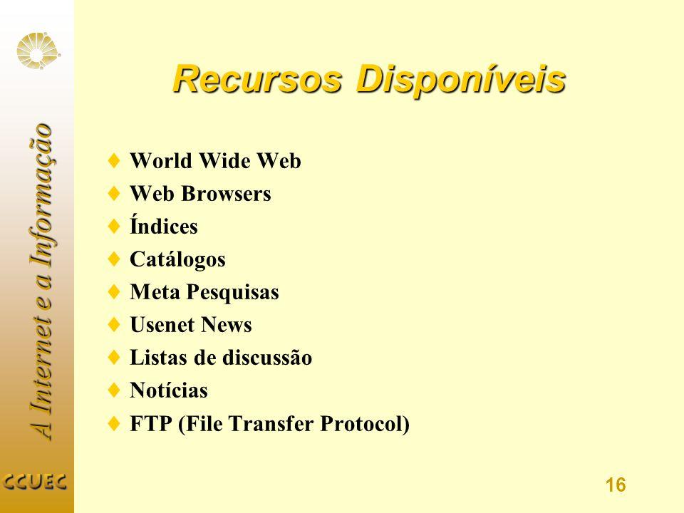 A Internet e a Informação 16 Recursos Disponíveis World Wide Web Web Browsers Índices Catálogos Meta Pesquisas Usenet News Listas de discussão Notícia