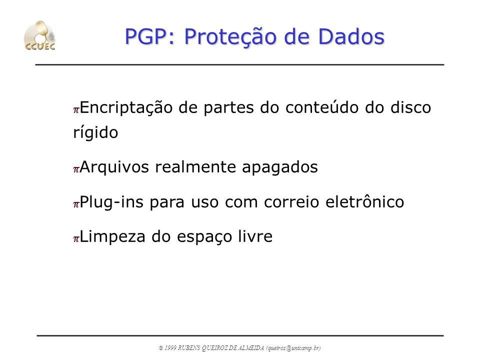 1999 RUBENS QUEIROZ DE ALMEIDA (queiroz@unicamp.br) PGP: Proteção de Dados p Encriptação de partes do conteúdo do disco rígido p Arquivos realmente ap