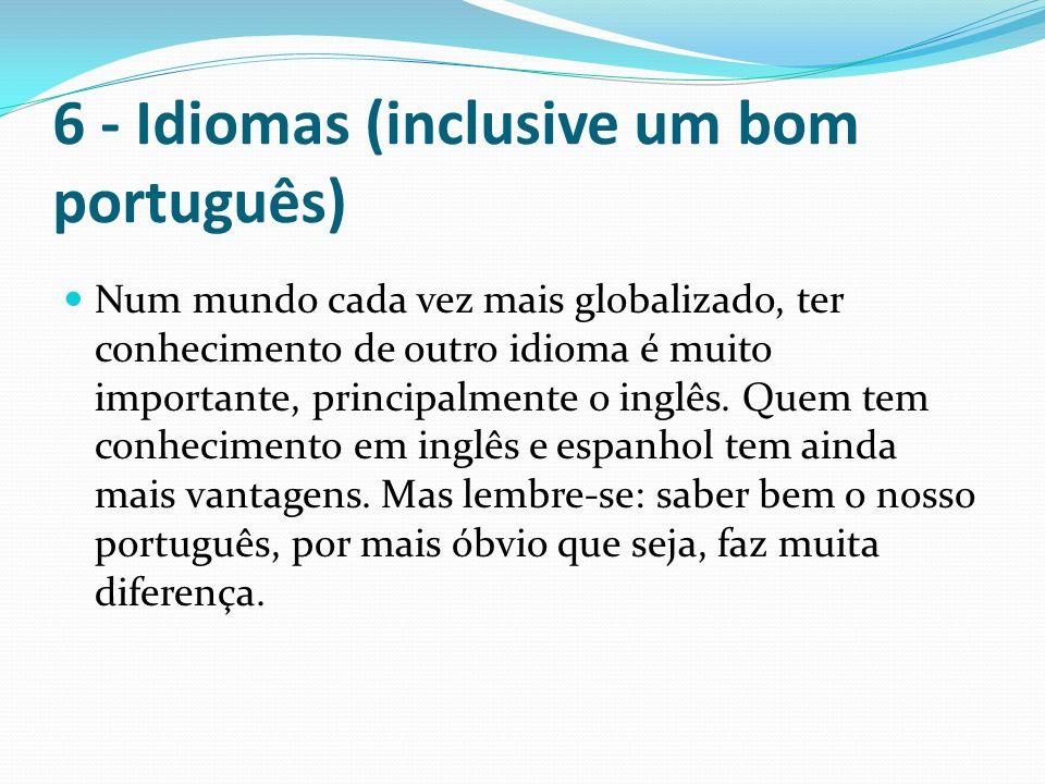 6 - Idiomas (inclusive um bom português) Num mundo cada vez mais globalizado, ter conhecimento de outro idioma é muito importante, principalmente o in