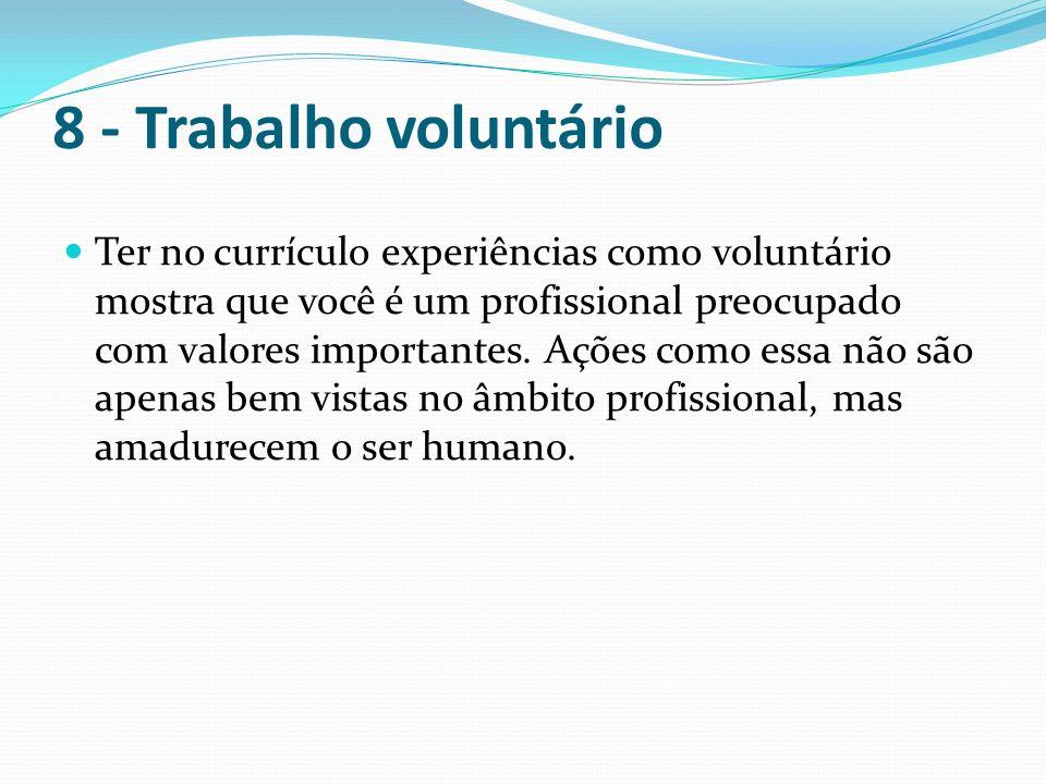 8 - Trabalho voluntário Ter no currículo experiências como voluntário mostra que você é um profissional preocupado com valores importantes. Ações como