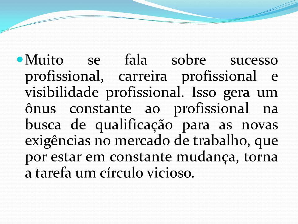 Muito se fala sobre sucesso profissional, carreira profissional e visibilidade profissional. Isso gera um ônus constante ao profissional na busca de q