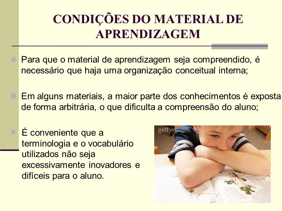CONDIÇÕES DO MATERIAL DE APRENDIZAGEM Para que o material de aprendizagem seja compreendido, é necessário que haja uma organização conceitual interna;