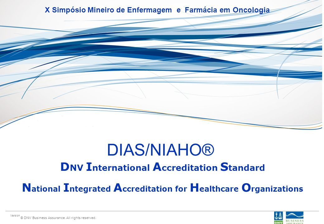 Version © DNV Business Assurance. All rights reserved. DIAS/NIAHO® D NV I nternational A ccreditation S tandard N ational I ntegrated A ccreditation f