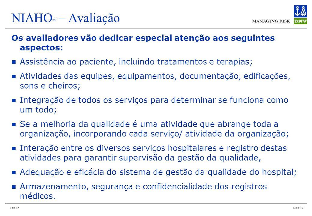 Version NIAHO SM – Avaliação Os avaliadores vão dedicar especial atenção aos seguintes aspectos: Assistência ao paciente, incluindo tratamentos e tera