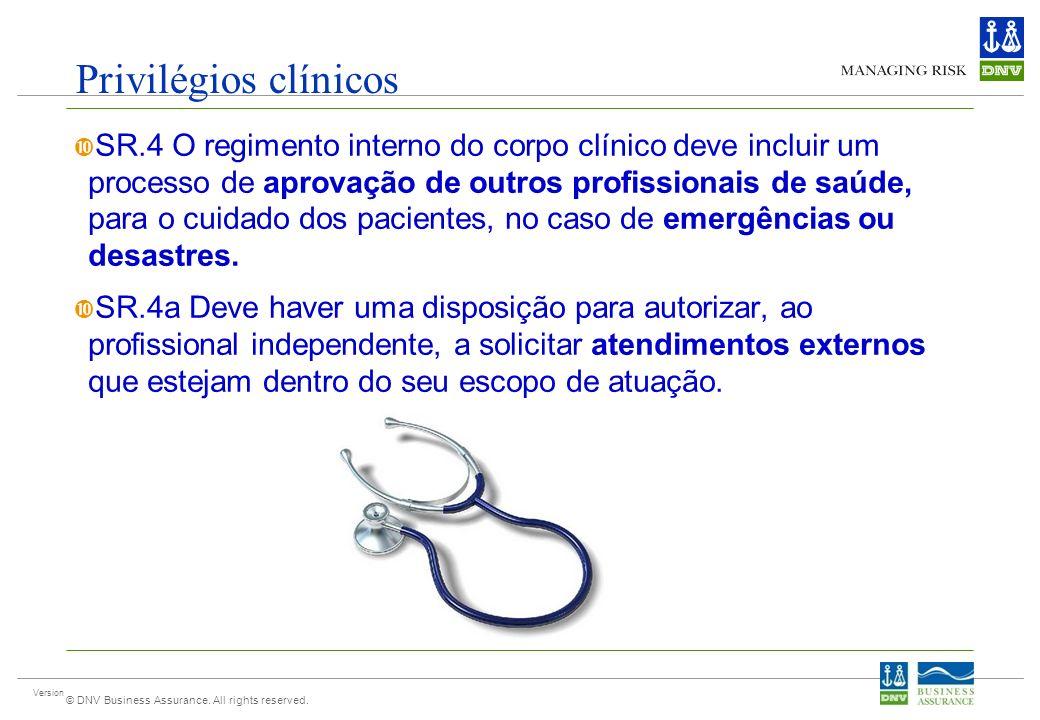 Version © DNV Business Assurance. All rights reserved. Privilégios clínicos SR.4 O regimento interno do corpo clínico deve incluir um processo de apro