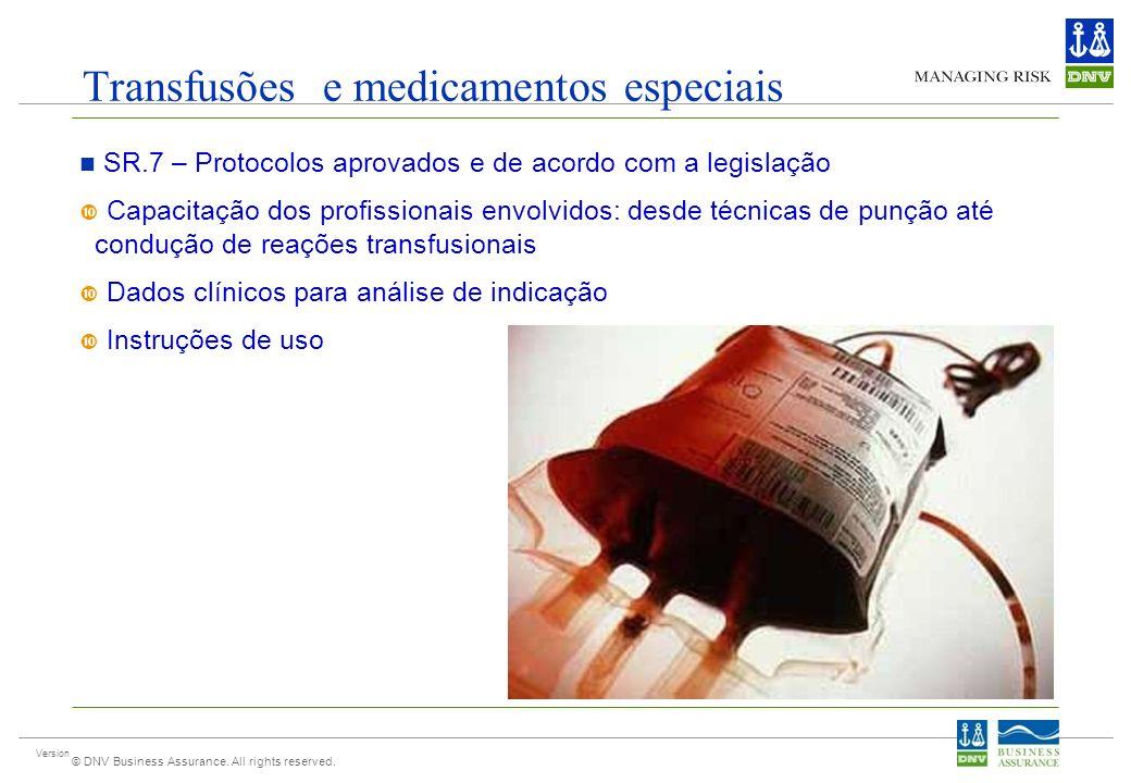 Version © DNV Business Assurance. All rights reserved. Transfusões e medicamentos especiais SR.7 – Protocolos aprovados e de acordo com a legislação C