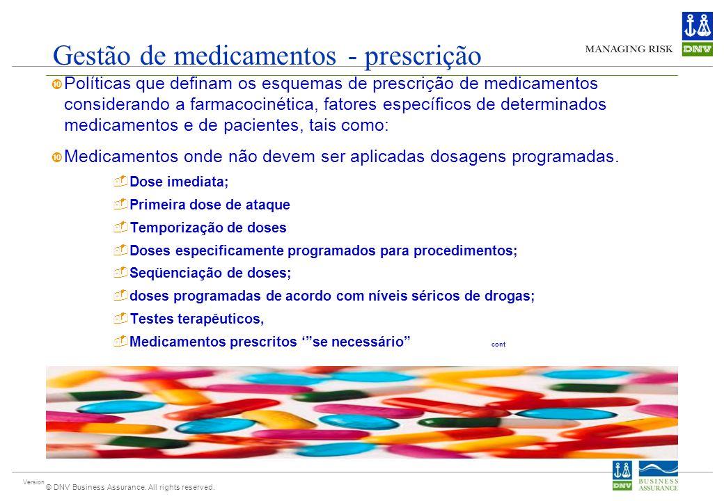 Version © DNV Business Assurance. All rights reserved. Gestão de medicamentos - prescrição Políticas que definam os esquemas de prescrição de medicame