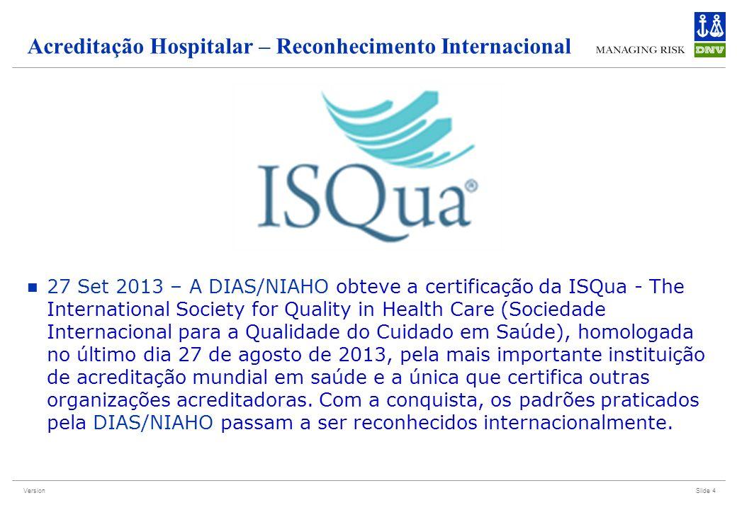 Version Acreditação Hospitalar – Reconhecimento Internacional 27 Set 2013 – A DIAS/NIAHO obteve a certificação da ISQua - The International Society fo