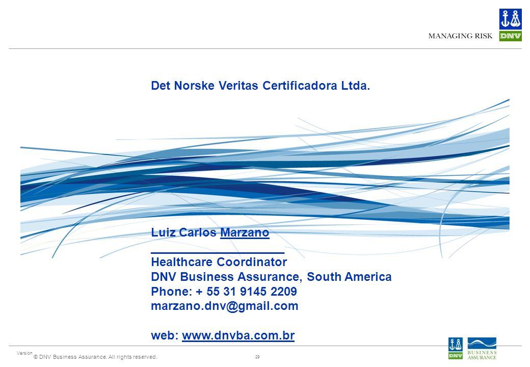 Version © DNV Business Assurance. All rights reserved. 29 Det Norske Veritas Certificadora Ltda. Luiz Carlos Marzano ____________________ Healthcare C