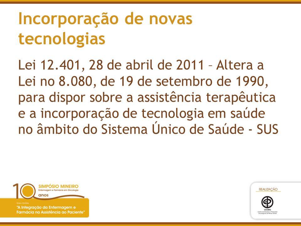 Incorporação de novas tecnologias Lei 12.401, 28 de abril de 2011 – Altera a Lei no 8.080, de 19 de setembro de 1990, para dispor sobre a assistência