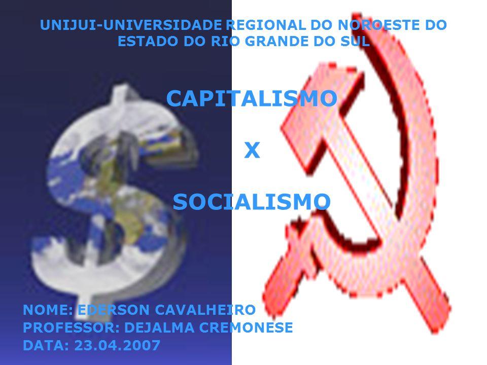 UNIJUI-UNIVERSIDADE REGIONAL DO NOROESTE DO ESTADO DO RIO GRANDE DO SUL CAPITALISMO X SOCIALISMO NOME: EDERSON CAVALHEIRO PROFESSOR: DEJALMA CREMONESE