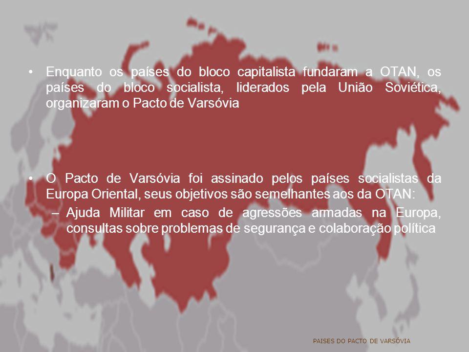 Enquanto os países do bloco capitalista fundaram a OTAN, os países do bloco socialista, liderados pela União Soviética, organizaram o Pacto de Varsóvi