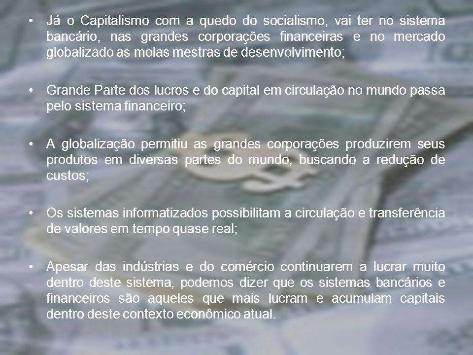Já o Capitalismo com a quedo do socialismo, vai ter no sistema bancário, nas grandes corporações financeiras e no mercado globalizado as molas mestras
