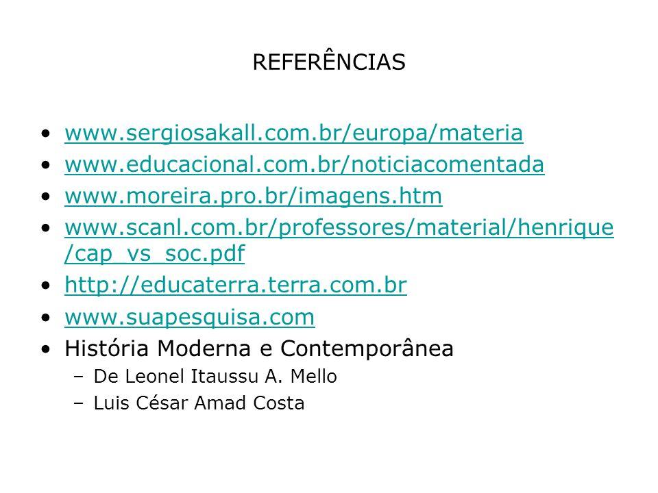 REFERÊNCIAS www.sergiosakall.com.br/europa/materia www.educacional.com.br/noticiacomentada www.moreira.pro.br/imagens.htm www.scanl.com.br/professores