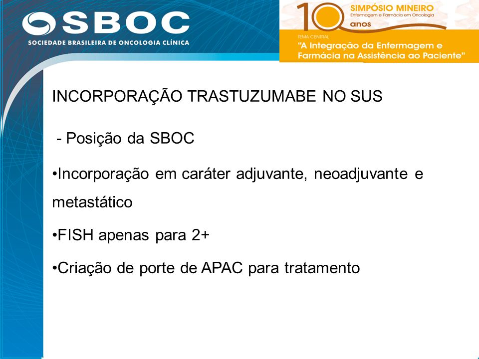 15 INCORPORAÇÃO TRASTUZUMABE NO SUS - Posição da SBOC Incorporação em caráter adjuvante, neoadjuvante e metastático FISH apenas para 2+ Criação de por