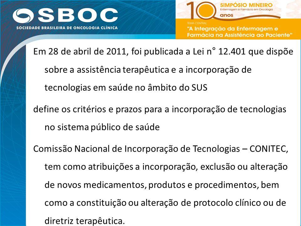18 Em 28 de abril de 2011, foi publicada a Lei n° 12.401 que dispõe sobre a assistência terapêutica e a incorporação de tecnologias em saúde no âmbito