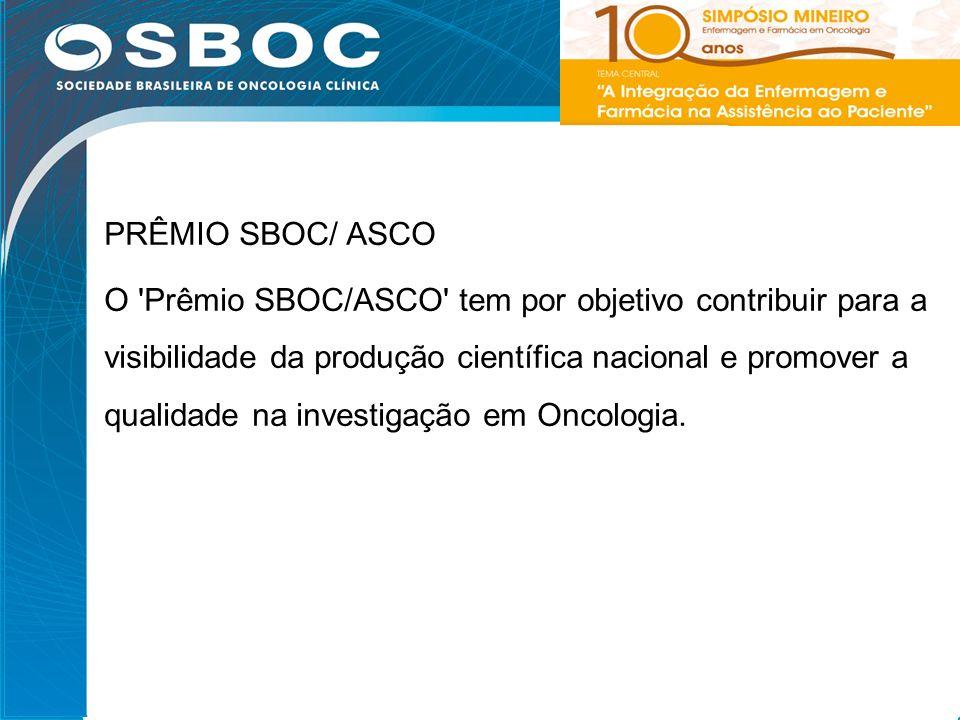29 PRÊMIO SBOC/ ASCO O 'Prêmio SBOC/ASCO' tem por objetivo contribuir para a visibilidade da produção científica nacional e promover a qualidade na in