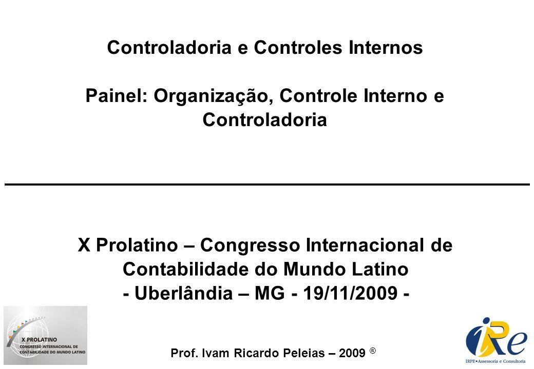 Prof. Ivam Ricardo Peleias – 2009 ® Controladoria e Controles Internos Painel: Organização, Controle Interno e Controladoria X Prolatino – Congresso I