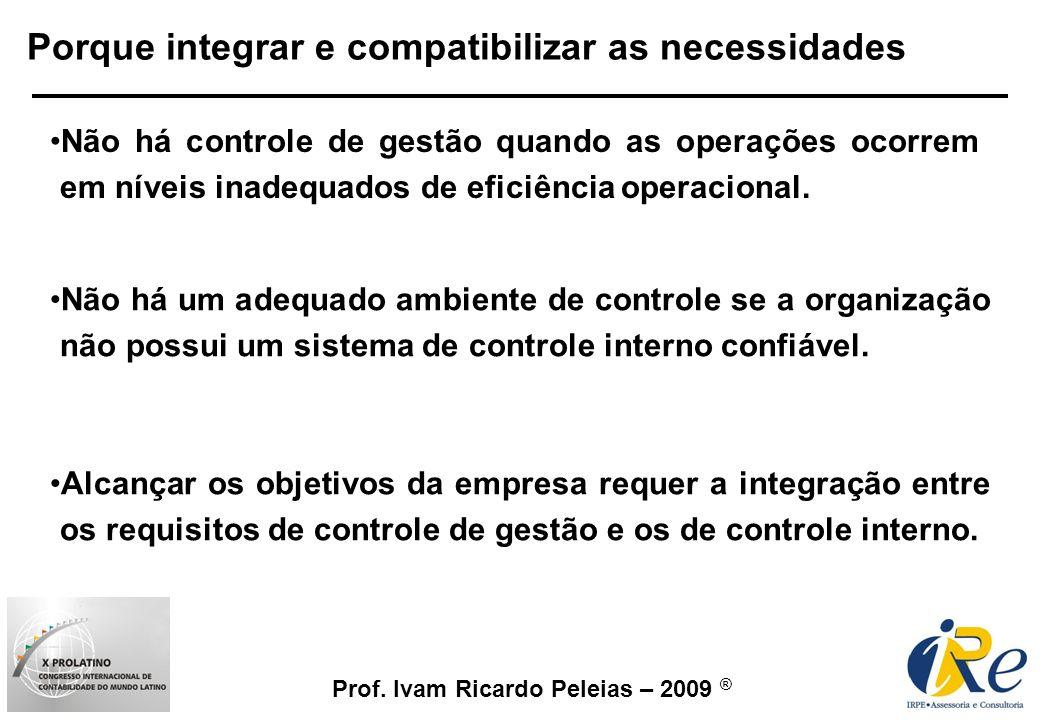 Prof. Ivam Ricardo Peleias – 2009 ® Porque integrar e compatibilizar as necessidades Não há um adequado ambiente de controle se a organização não poss