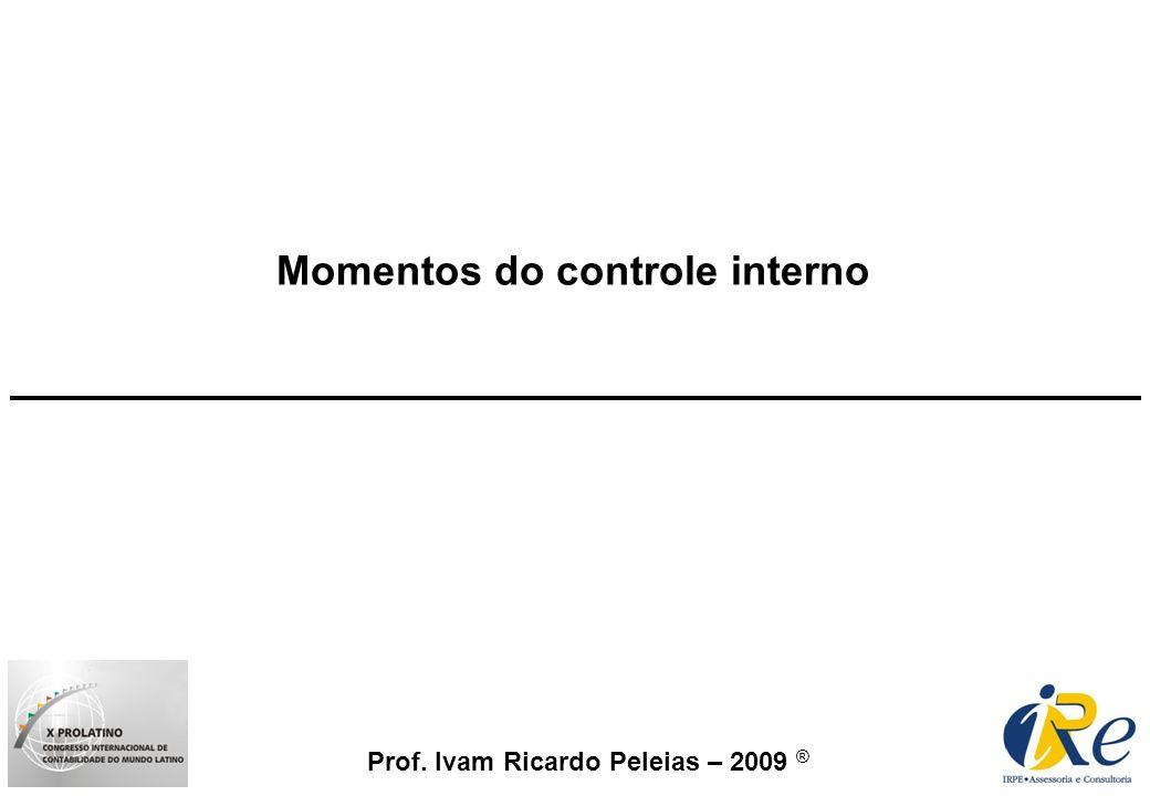Prof. Ivam Ricardo Peleias – 2009 ® Momentos do controle interno
