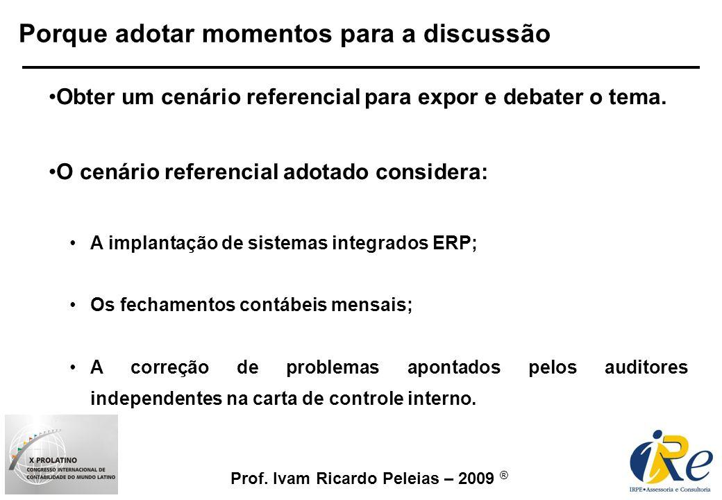 Prof. Ivam Ricardo Peleias – 2009 ® Porque adotar momentos para a discussão Obter um cenário referencial para expor e debater o tema. O cenário refere