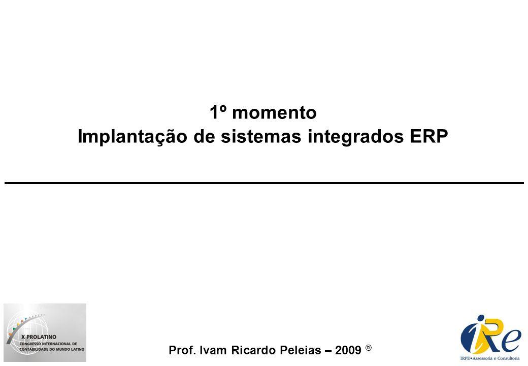 Prof. Ivam Ricardo Peleias – 2009 ® 1º momento Implantação de sistemas integrados ERP