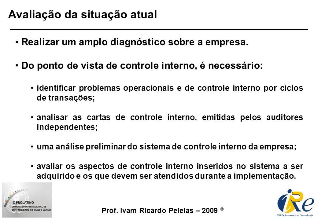 Prof. Ivam Ricardo Peleias – 2009 ® Avaliação da situação atual Realizar um amplo diagnóstico sobre a empresa. Do ponto de vista de controle interno,