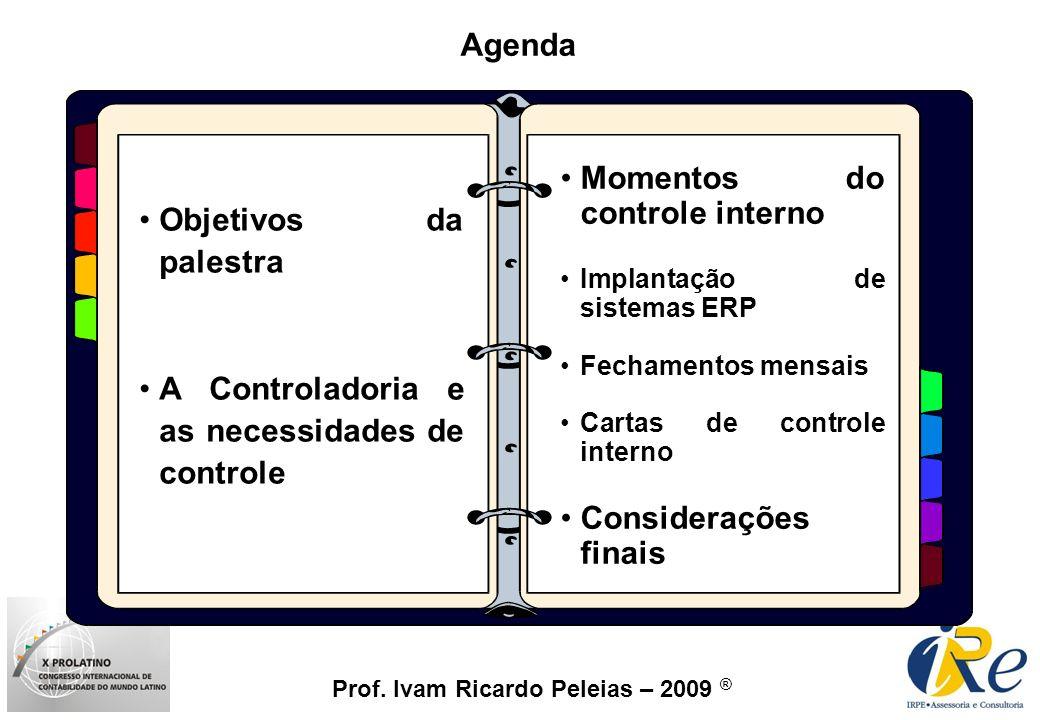 Prof. Ivam Ricardo Peleias – 2009 ® Agenda Objetivos da palestra A Controladoria e as necessidades de controle Momentos do controle interno Implantaçã