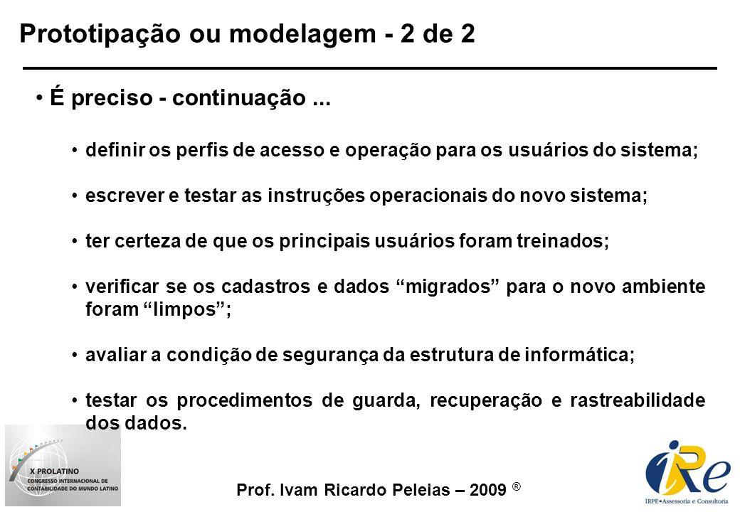 Prof. Ivam Ricardo Peleias – 2009 ® Prototipação ou modelagem - 2 de 2 É preciso - continuação... definir os perfis de acesso e operação para os usuár