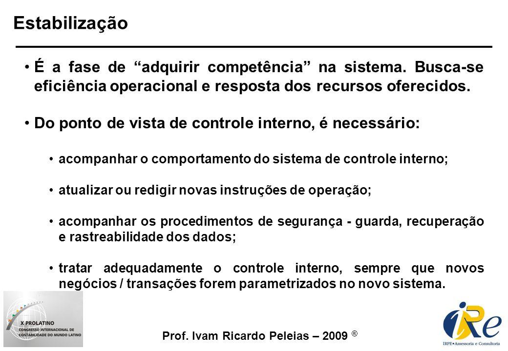 Prof. Ivam Ricardo Peleias – 2009 ® Estabilização É a fase de adquirir competência na sistema. Busca-se eficiência operacional e resposta dos recursos