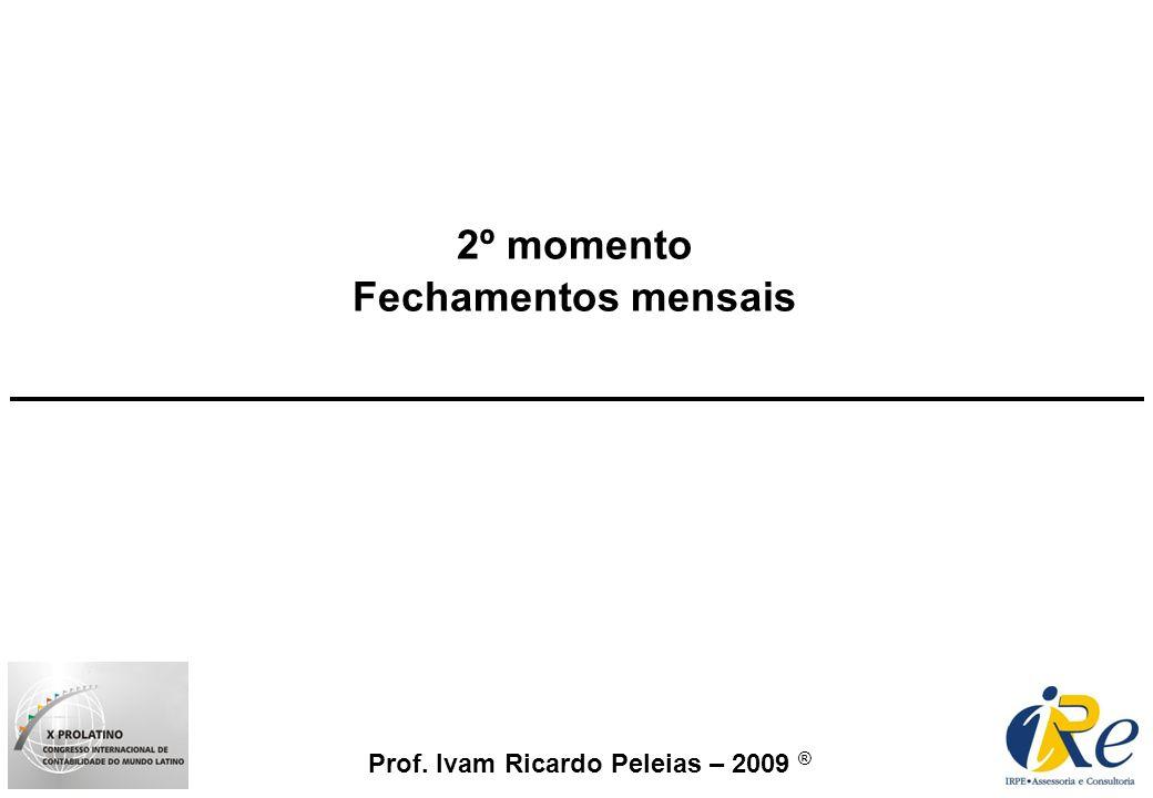 Prof. Ivam Ricardo Peleias – 2009 ® 2º momento Fechamentos mensais
