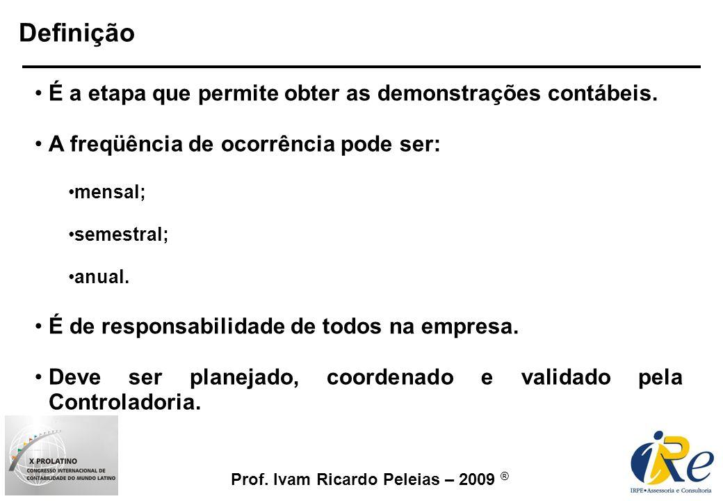 Prof. Ivam Ricardo Peleias – 2009 ® Definição É a etapa que permite obter as demonstrações contábeis. A freqüência de ocorrência pode ser: mensal; sem