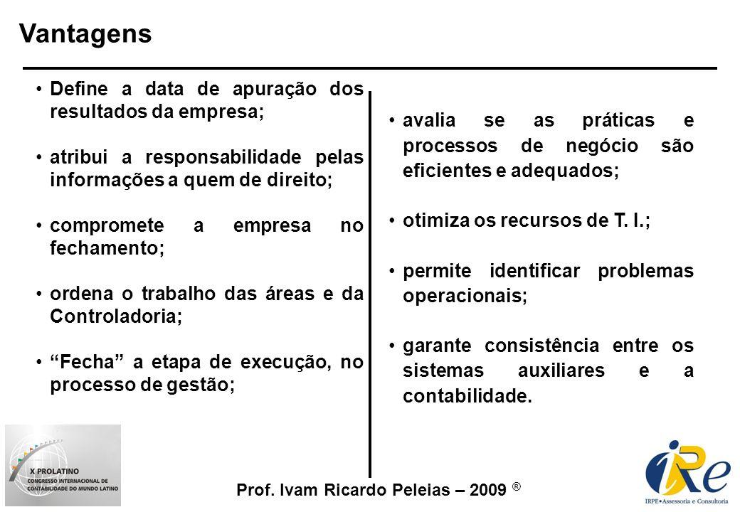Prof. Ivam Ricardo Peleias – 2009 ® Vantagens Define a data de apuração dos resultados da empresa; atribui a responsabilidade pelas informações a quem
