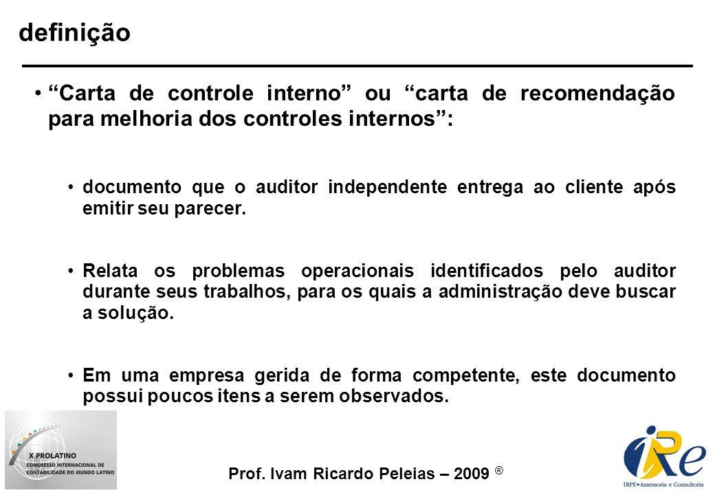 Prof. Ivam Ricardo Peleias – 2009 ® Carta de controle interno ou carta de recomendação para melhoria dos controles internos: documento que o auditor i