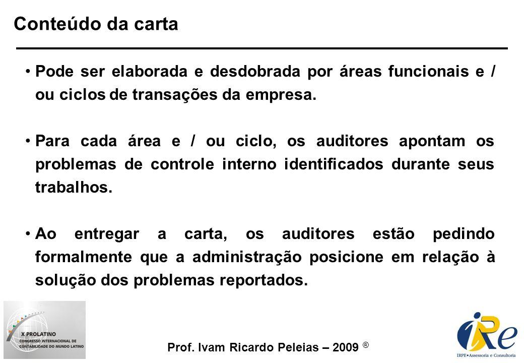 Prof. Ivam Ricardo Peleias – 2009 ® Pode ser elaborada e desdobrada por áreas funcionais e / ou ciclos de transações da empresa. Para cada área e / ou