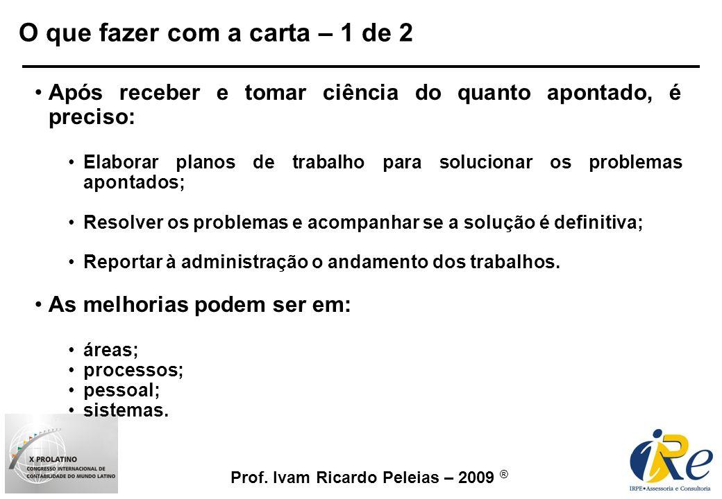 Prof. Ivam Ricardo Peleias – 2009 ® Após receber e tomar ciência do quanto apontado, é preciso: Elaborar planos de trabalho para solucionar os problem