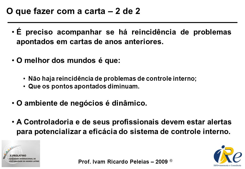 Prof. Ivam Ricardo Peleias – 2009 ® É preciso acompanhar se há reincidência de problemas apontados em cartas de anos anteriores. O melhor dos mundos é
