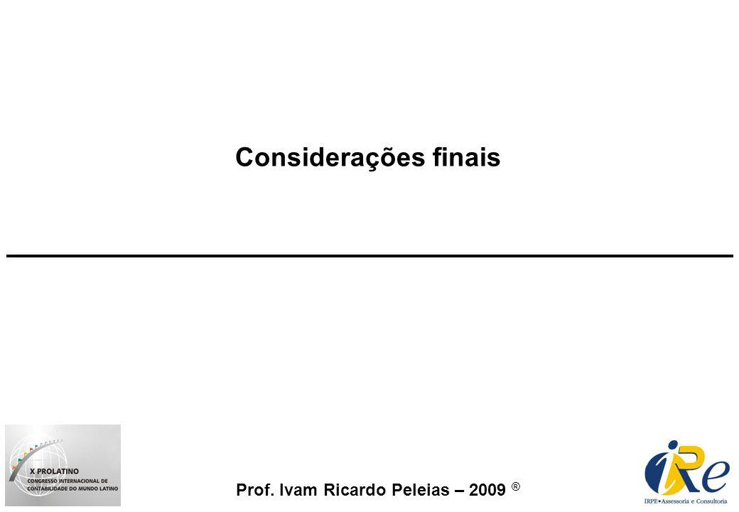 Prof. Ivam Ricardo Peleias – 2009 ® Considerações finais