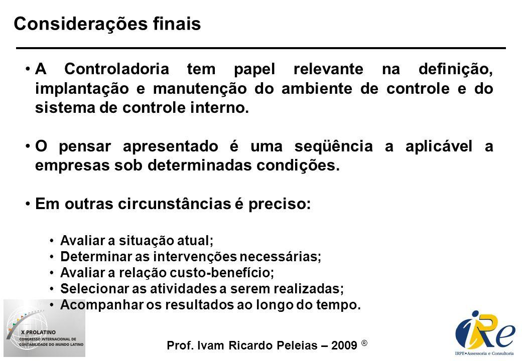 Prof. Ivam Ricardo Peleias – 2009 ® A Controladoria tem papel relevante na definição, implantação e manutenção do ambiente de controle e do sistema de