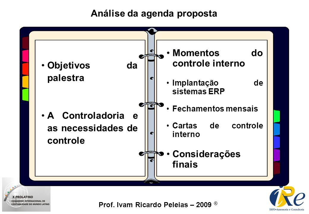 Prof. Ivam Ricardo Peleias – 2009 ® Análise da agenda proposta Objetivos da palestra A Controladoria e as necessidades de controle Momentos do control