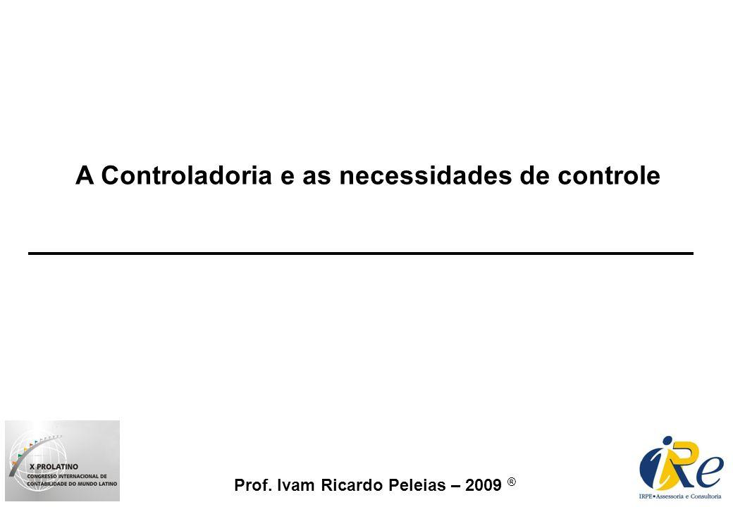 Prof. Ivam Ricardo Peleias – 2009 ® A Controladoria e as necessidades de controle