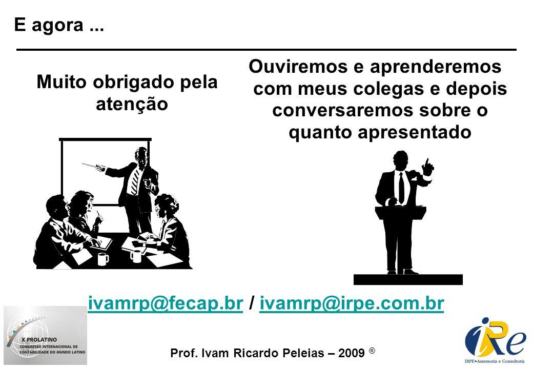 Prof. Ivam Ricardo Peleias – 2009 ® E agora... Muito obrigado pela atenção Ouviremos e aprenderemos com meus colegas e depois conversaremos sobre o qu