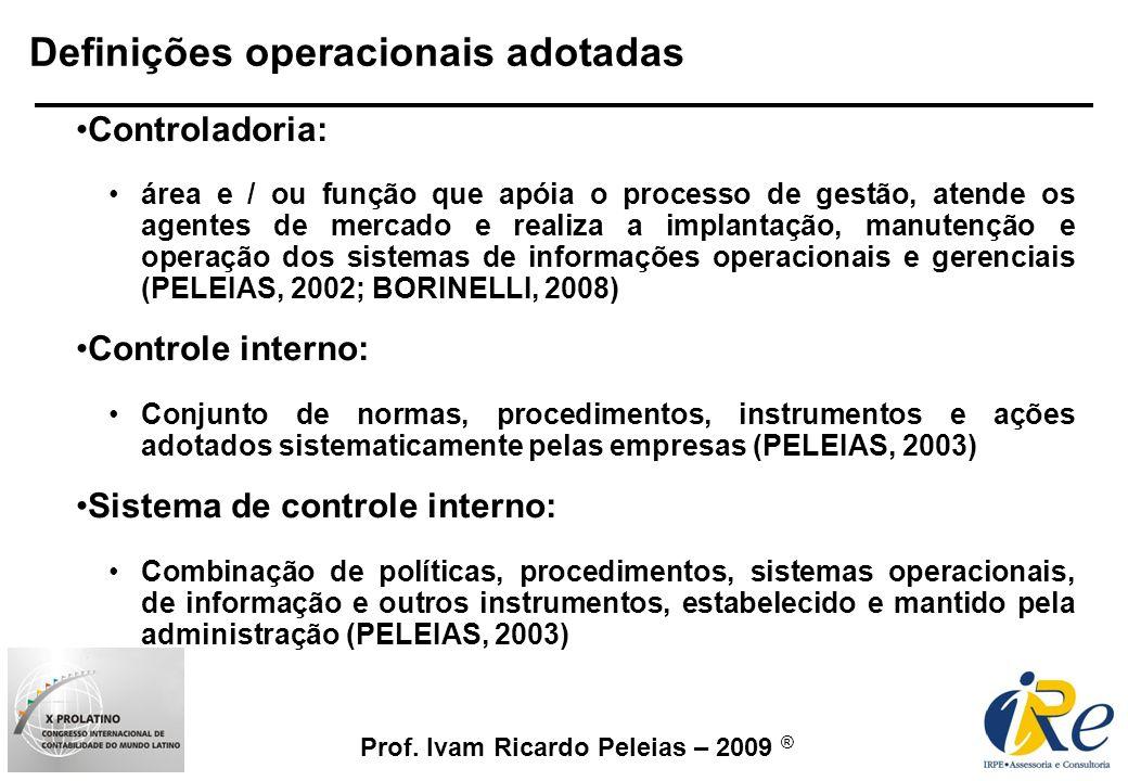 Prof. Ivam Ricardo Peleias – 2009 ® Definições operacionais adotadas Controladoria: área e / ou função que apóia o processo de gestão, atende os agent