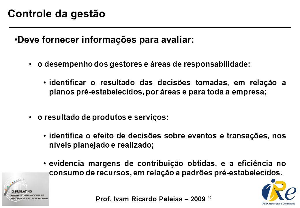 Prof. Ivam Ricardo Peleias – 2009 ® Controle da gestão Deve fornecer informações para avaliar: o desempenho dos gestores e áreas de responsabilidade: