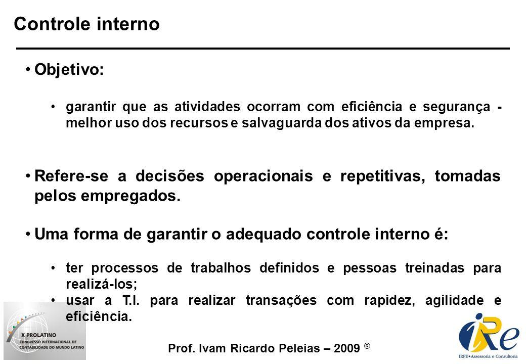 Prof. Ivam Ricardo Peleias – 2009 ® Controle interno Objetivo: garantir que as atividades ocorram com eficiência e segurança - melhor uso dos recursos