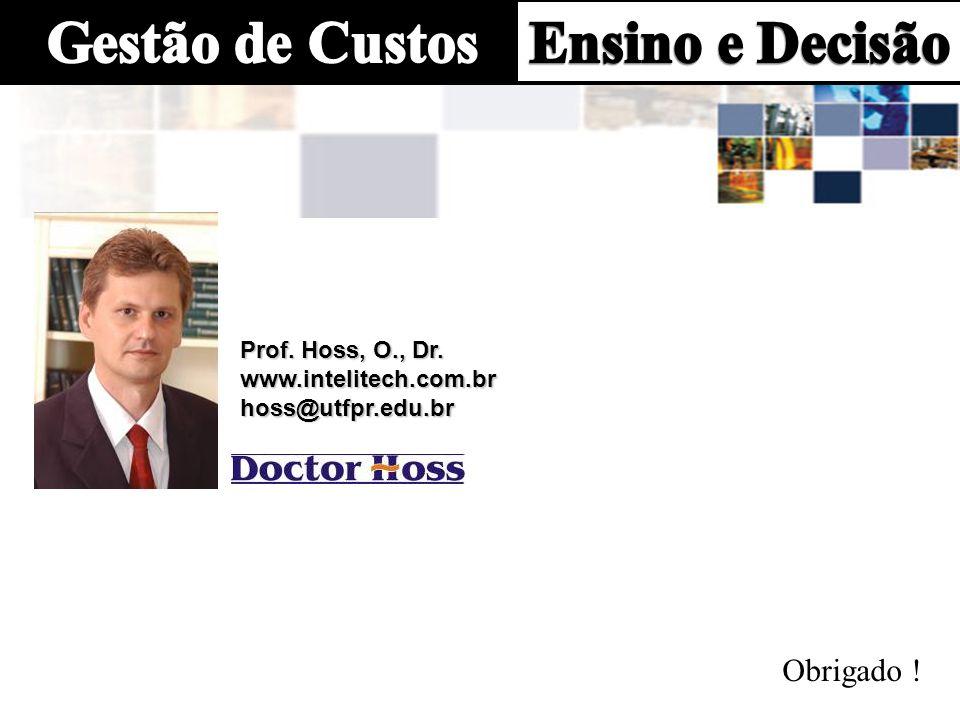 Prof. Hoss, O., Dr. www.intelitech.com.brhoss@utfpr.edu.br Obrigado !