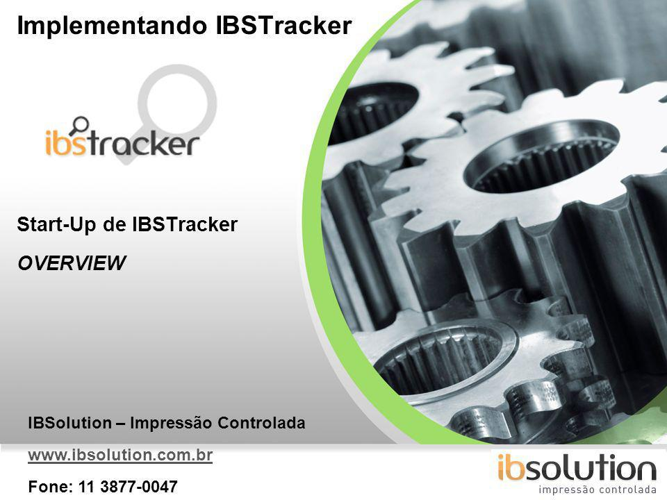 YOUR LOGO Implementando IBSTracker Start-Up de IBSTracker OVERVIEW IBSolution – Impressão Controlada www.ibsolution.com.br Fone: 11 3877-0047