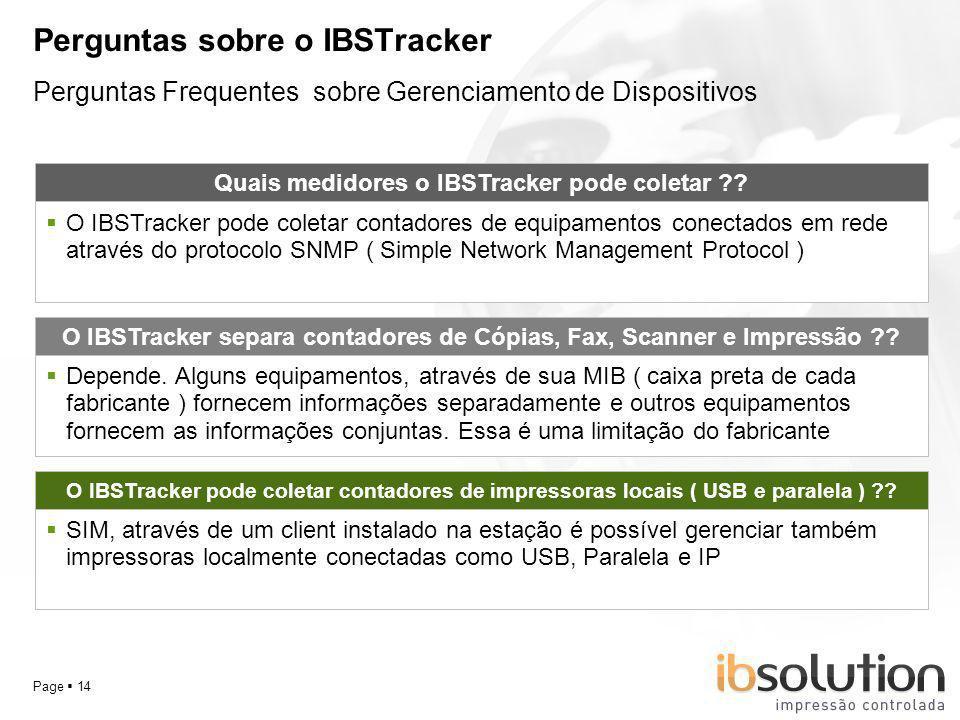 YOUR LOGO Page 14 Perguntas sobre o IBSTracker O IBSTracker pode coletar contadores de impressoras locais ( USB e paralela ) ?? SIM, através de um cli